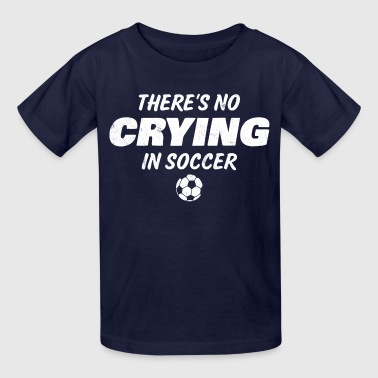 No Crying In Soccer - Kids' T-Shirt