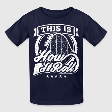 This Is How I Roll Funny Rollercoaster Shirt - Kids' T-Shirt