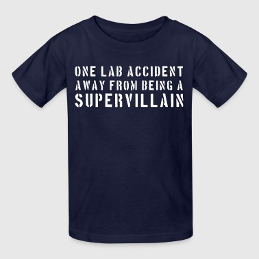 Lab Accident One lab accident away from being a supervillain T - Kids' T-Shirt