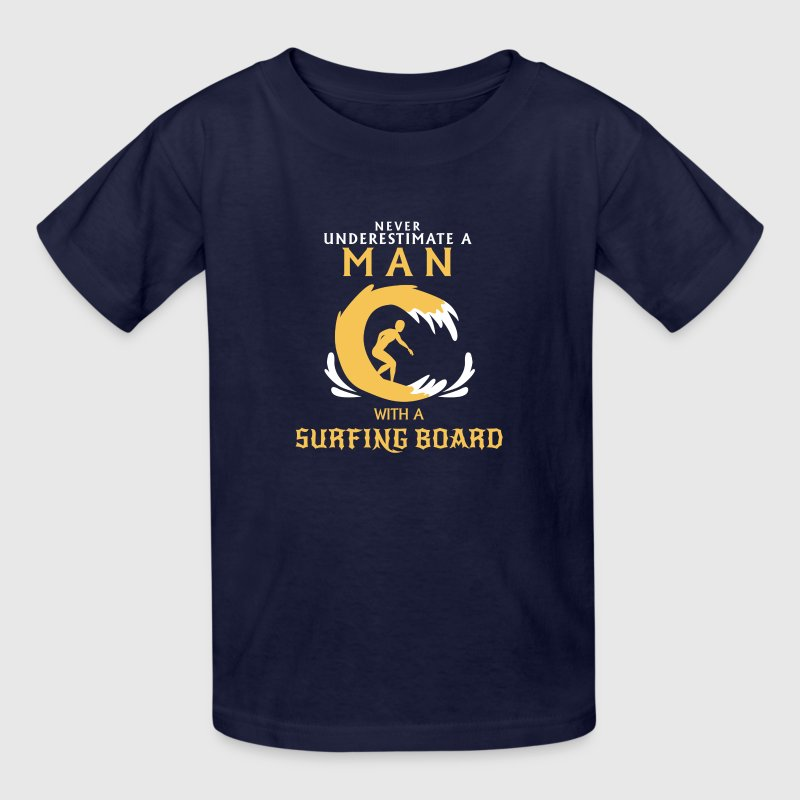 NEVER UNDERESTIMATE A MAN WITH A SURFING BOARD! - Kids' T-Shirt
