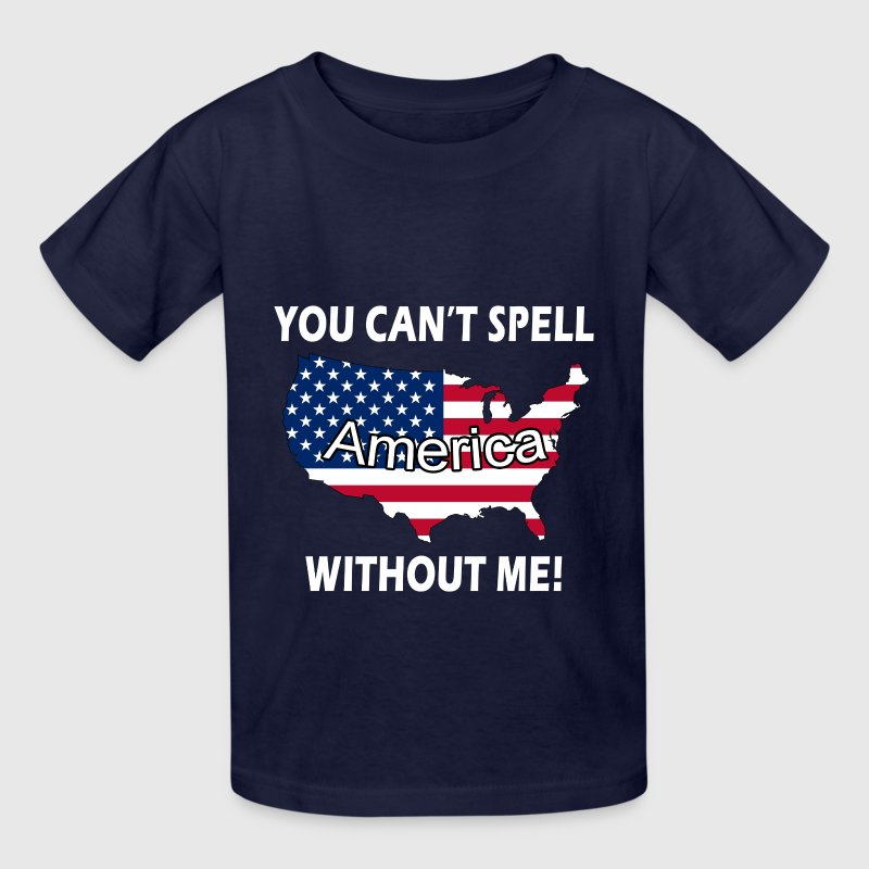 YOU CAN'T SPELL AMERICA WITHOUT ME! - Kids' T-Shirt