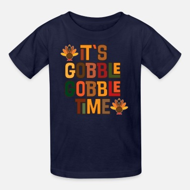 Funny Thanksgiving Thanksgiving Gobble Gobble Time - Kids' T-Shirt