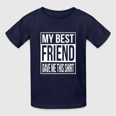 My best friend gave me this shirt -  friendship - Kids' T-Shirt