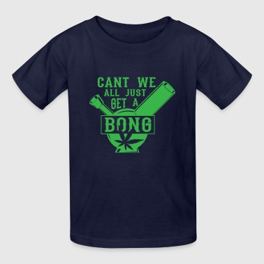 Cant we all just get a Bong - weed marijuana - Kids' T-Shirt