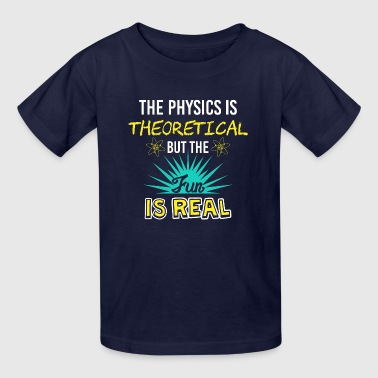 The Physics Is Theoretical But The Fun Is Real Gif - Kids' T-Shirt