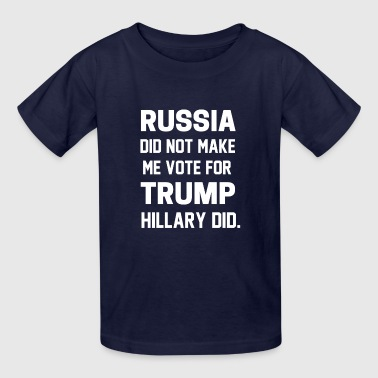 Russian Didn't Make Me Vote For Trump Hillary Did - Kids' T-Shirt