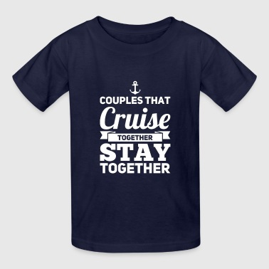 Couples That Cruise Together Stay Together - Kids' T-Shirt