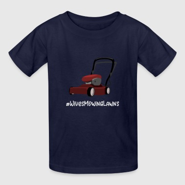 Mowing Lawns Wives Mowing Lawns - Kids' T-Shirt