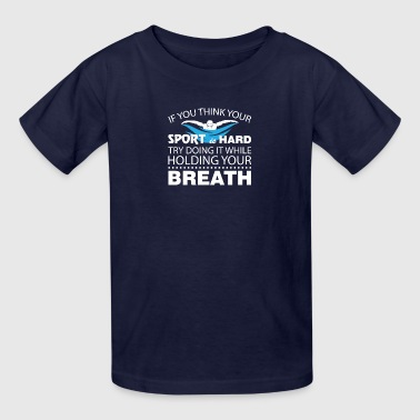 Swimming Sport Is Hard Try Holding Breath - Kids' T-Shirt