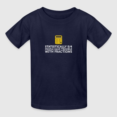 5 Out Of 4 Have Trouble With Fractions - Kids' T-Shirt