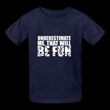 underestimate me that will be fun - Kids' T-Shirt