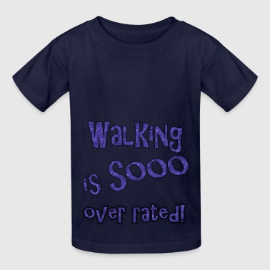 Walking is sooo over rated - Kids' T-Shirt