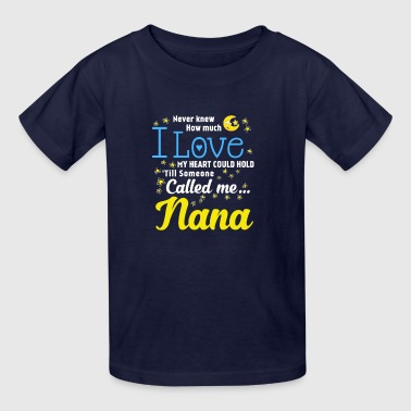Never knew how much I love my heart could hold till someone called me Nana Funny Shirts Gifts - Kids' T-Shirt