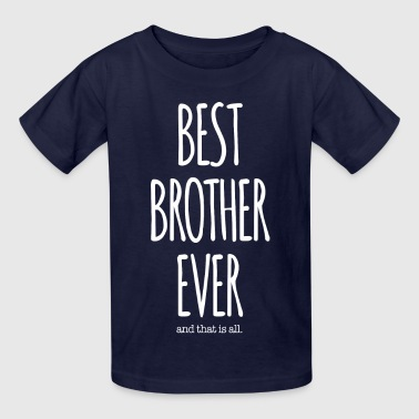 BEST BROTHER EVER, That Is All - Kids' T-Shirt