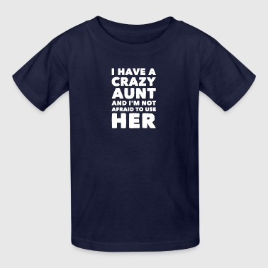 I have a crazy aunt and i'm not afraid to use her - Kids' T-Shirt