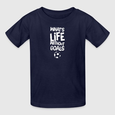 what's life without goals - Kids' T-Shirt