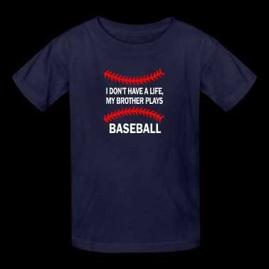 I don't have a life my brother plays baseball - Kids' T-Shirt