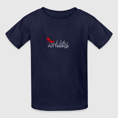 I need clothes not feelings - Kids' T-Shirt