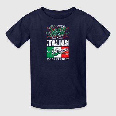 I Hate Being Sexy But Im An Italian Woman - Kids' T-Shirt