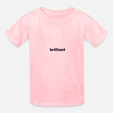 Brilliant brilliant - Kids' T-Shirt