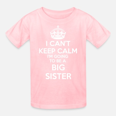 Big I Can't Keep Calm I'm going to be a BIG SISTER Tod - Kids' T-Shirt