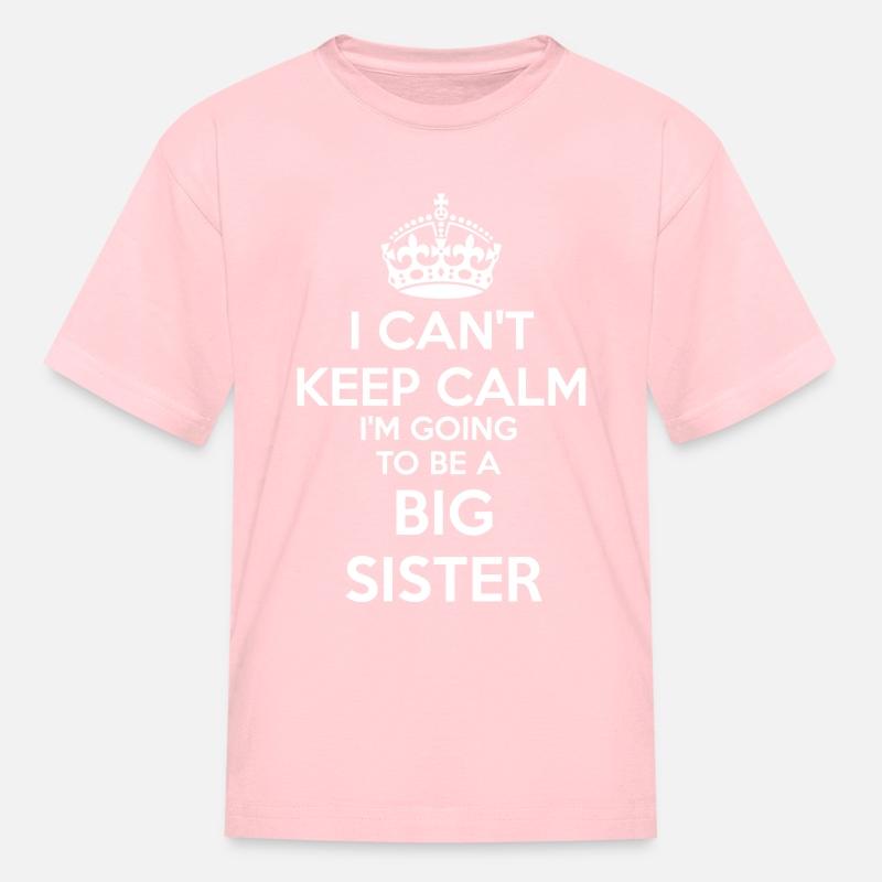 75fe6784 I Can't Keep Calm I'm going to be a BIG SISTER Kid Kids' T-Shirt |  Spreadshirt