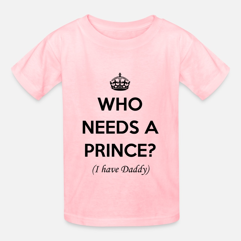 Baby Girl T-Shirts - Who needs a prince? (I have daddy) - Kids' T-Shirt pink