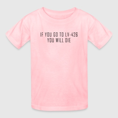 IF YOU GO TO LV-426 YOU WILL DIE - Kids' T-Shirt