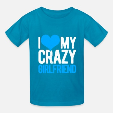 Girlfriend Love Boyfriend Relationships I Love My Crazy Girlfriend Boyfriend Relationship - Kids' T-Shirt