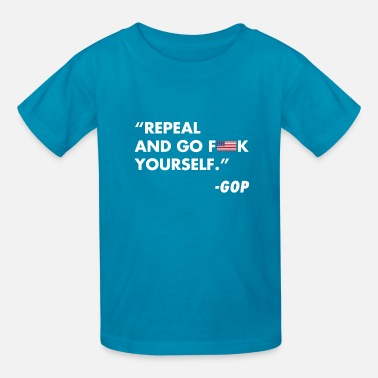 Fuck Obama Repeal and go fuck yourself - Kids' T-Shirt