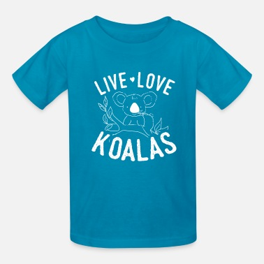 Quotes Perfect Koala Design Quote Live Love Koalas - Kids' T-Shirt