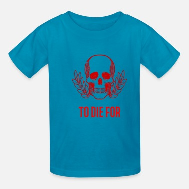 To die for - Kids' T-Shirt