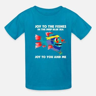 Joy Joy To The Fishes In The Deep Blue Sea Joy To You - Kids' T-Shirt