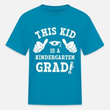 757be0f8 Kindergarten Graduate This Kid Kindergarten Grad WHT - Kids' T-Shirt