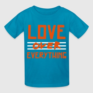 LOVE Over Everything - Kids' T-Shirt