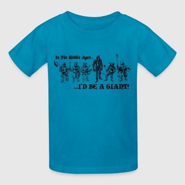 In The Middle Ages...I'D BE A GIANT! - Kids' T-Shirt
