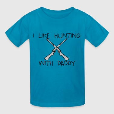 I Like Hunting With Daddy - Kids' T-Shirt
