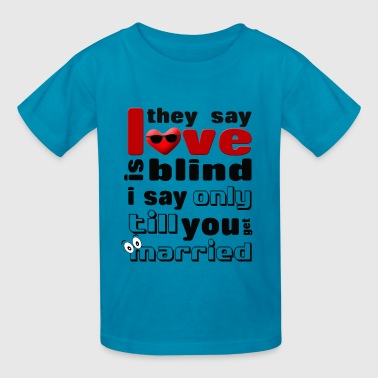 love-is-blind - Kids' T-Shirt