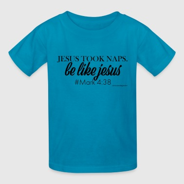 Jesus Took Naps Jesus Took Naps, Be Like Jesus - Kids' T-Shirt