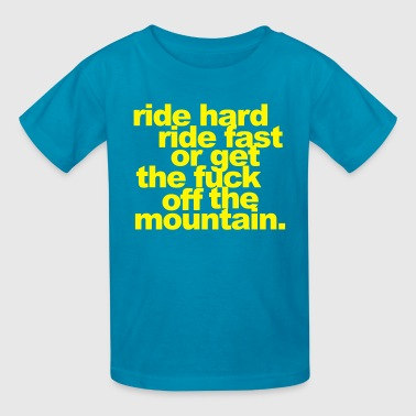 ride hard, ride fast or get the fuck off - Kids' T-Shirt