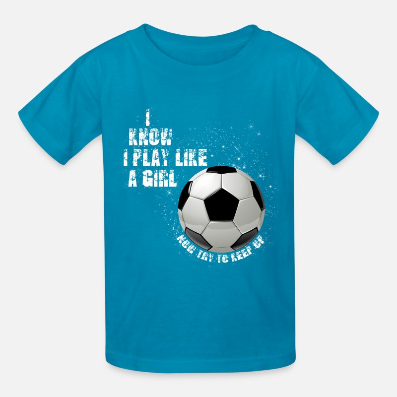 Sports T-Shirts - I know I play like a girl now try to keep up W - Kids' T-Shirt turquoise