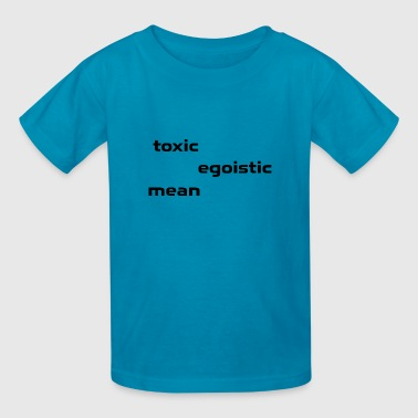 Toxic, egoistic & mean - Kids' T-Shirt