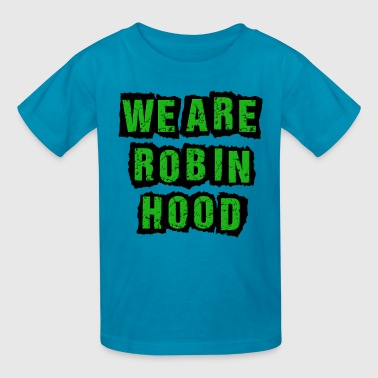 We Are Robin Hood Occupy - Kids' T-Shirt