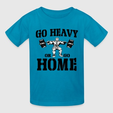 Go Heavy Or Go Home Weightlifting - Kids' T-Shirt