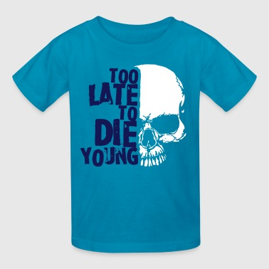 Too late to die young - Kids' T-Shirt