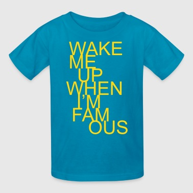 wake me up when I'm famous - Kids' T-Shirt