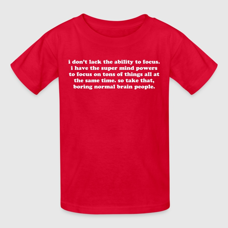 ADHD super mind powers quote. Funny ADD humor  - Kids' T-Shirt