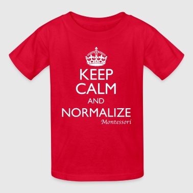 Keep Calm and Normalize - Montessori - Child's Tee - Kids' T-Shirt