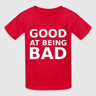 Good At Being Bad Good at being bad - Kids' T-Shirt