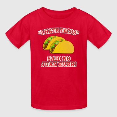 I Hate Tacos... - Kids' T-Shirt